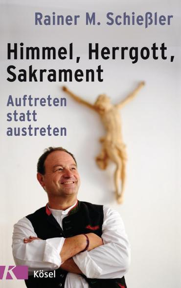 Rainer M. Schiessler - Himmel Herrgott Sakrament
